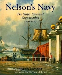 Nelson's Navy: The Ships, Men, and Organisation, 1793-1815
