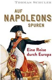 Auf Napoleons Spuren: Eine Reise durch Europa